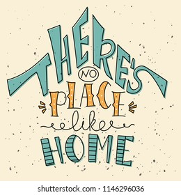 Hand drawn lettering in shape of house. Phrase There's no place like home. Creative design for decoration. Inspirational quote. Vector illustration.