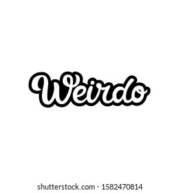 Hand drawn lettering sticker. The inscription: Weirdo. Perfect design for greeting cards, posters, T-shirts, banners, print invitations.