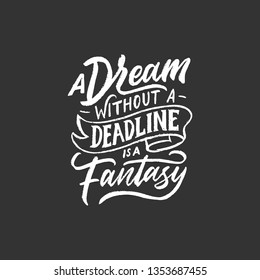 Hand drawn lettering typography quotes chalk effect. A dream without a deadline is a fantasy. Vector inspirational design. Calligraphy motivational good quotes.