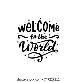 Hand drawn lettering welcome to the world for card, print, baby shower, decor.