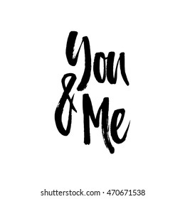 Hand drawn lettering You and Me. Vector art. Handwritten script sign or slogan - perfect design element for banner, flyer, postcard or poster.