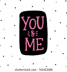 Hand drawn lettering you and me on white background with dots for print, decor, banner, card, poster.