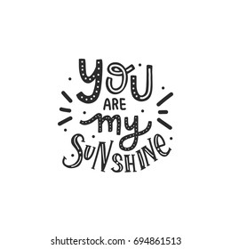 Hand drawn lettering you are my sunshine for print, card, poster, interior, decor, textile, t-shirt, bags.
