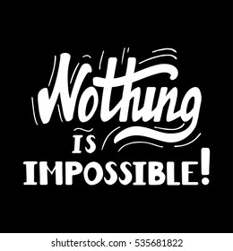 Hand drawn motivational quote lettering - nothing is impossible. Vector hand drawn typographic poster, slogan, greeting card design. T-shirt inspirational apparel design