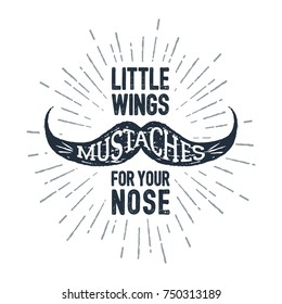 "Hand drawn mustache textured vector illustration and ""Mustaches - little wings for your nose"" lettering."