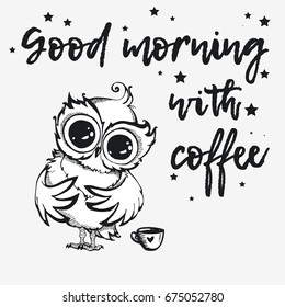 Hand drawn owl with lettering. Good morning with coffee. Inspirational morning poster for cafe menu, prints, mugs, banners. Vector