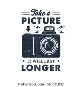 """Hand drawn party label with photo camera textured vector illustration and """"Take a picture, it will last longer"""" inspirational lettering."""
