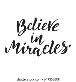 Hand drawn phrase Believe in miracles. Lettering design for posters, t-shirts, cards, invitations, stickers, banners, advertisement. Vector.