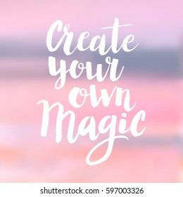 Hand drawn phrase Create your own magic. Lettering design for posters, t-shirts, cards, invitations, stickers, banners, advertisement. Vector.