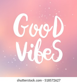 Hand drawn phrase Good vibes. Lettering design for posters, t-shirts, cards, invitations, stickers, banners, advertisement. Vector.