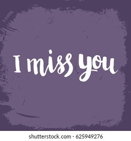 Hand drawn phrase I miss you. Lettering design for posters, t-shirts, cards, invitations, stickers, banners, advertisement. Vector.