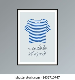 Hand drawn poster with blue striped t-shirt and handlettered phrase I adore stripes. Card or poster for interior decor.