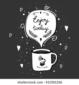 Hand drawn poster with lettering and cup on retro background.  Enjoy  today.  This Inspirational quote. illustration can be used as a print on t shirts and bags, as a poster. Food design cafe