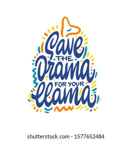 Hand drawn poster with lettering quote. Vector Illustration design for cards, posters, t-shirts, invitations, birthday, room decor. Save the drama for your llama