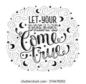 Hand drawn quote about dream. Let your dreams come true. Inspirational  lettering with moons and stars isolated  on white background. Modern typography with swirls for greeting cards and other design.