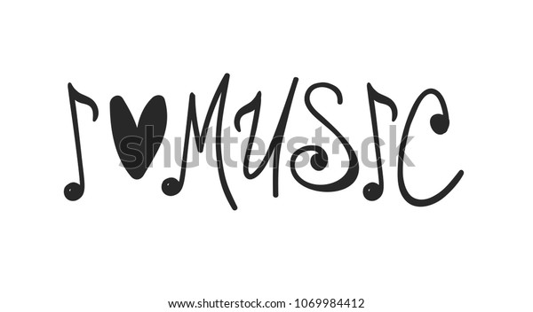 "Hand drawn quote about music. Doodle illustration. Creative ink art work. Actual vector text drawing ""I love music"""