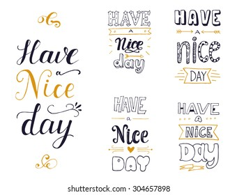 Hand drawn quote collection with a phrase Have a nice day. Many variations for your design. Retro typography and custom hand lettering.