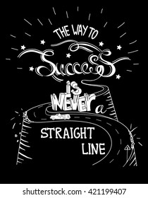 Hand drawn quote The Way To Success In Never A Straight Line on black background. The road in the hills. Vector illustration