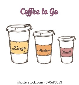 Hand drawn set of three cup of coffee different size: Large, Medium, Small. Coffee to go in paper cup. Vector stock illustration. Doodle style.  Coffee, Coffee, Coffee, Coffee, Coffee, Coffee, Coffee