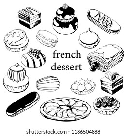 Hand drawn sketch with french dessert :croissants, eclairs,Petit fours ,religious, pain au chocolate,tarte citron, tarte tartin, opera cake, madeleine, macaroni and others.