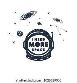 "Hand drawn space badge with pressure suit textured vector illustration and ""I need more space"" pun lettering."
