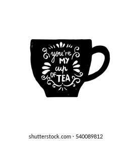 """Hand drawn tea cup silhouette with a phrase """"You're my favourite cup of tea""""."""