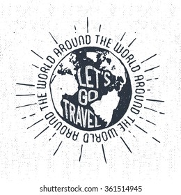 Hand drawn textured vintage label, retro badge with globe vector illustration and inspirational lettering.