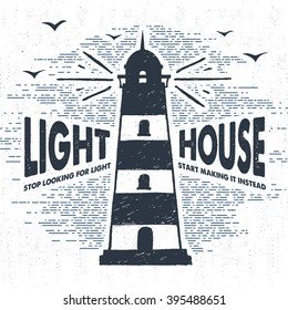 "Hand drawn textured vintage label, retro badge with lighthouse vector illustration and ""Lighthouse. Stop looking for light - start making it instead"" inspirational lettering."