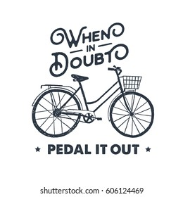 Hand drawn textured vintage label with bicycle vector illustration and inspirational lettering. When in doubt - pedal it out.