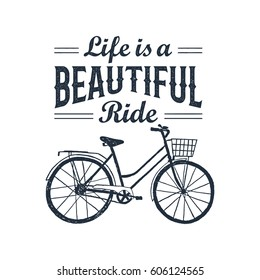 Hand drawn textured vintage label with bicycle vector illustration and inspirational lettering. Life is a beautiful ride.