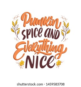 "Hand drawn Thanksgiving typography poster. Celebration quote ""Pumkin spice and everything nice"" for postcard, autumn icon, logo or badge. Autumn vector vintage style calligraphy"