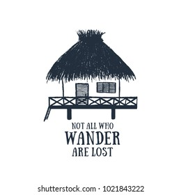 "Hand drawn travel badge with bungalow textured vector illustration and ""Not all who wander are lost"" inspirational lettering."