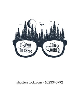 "Hand drawn travel badge with glasses and fir trees textured vector illustrations and ""I want to see the world"" inspirational lettering."
