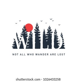 "Hand drawn travel badge with pine trees textured vector illustration and ""Wild. Not all who wander are lost"" inspirational lettering."
