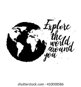 Hand drawn travel inspirational quote, typography poster with calligraphic writing  silhouette. Explore the world around you artwork for wear illustration. Map of planet Earth background.
