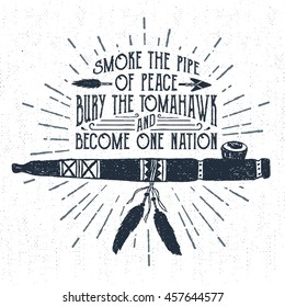"""Hand drawn tribal label with textured smoking pipe vector illustration and """"Smoke the pipe of peace, bury the tomahawk, and become one nation"""" inspiring lettering."""