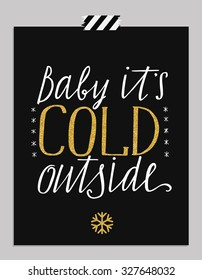 Hand drawn typography card. Baby it's cold outside hand-lettering greetings poster isolated on black  background. Vector illustration.
