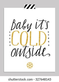 Hand drawn typography card. Baby it's cold outside hand-lettering greetings poster isolated on white background. Vector illustration.