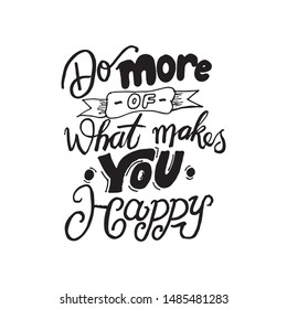 Hand drawn typography Do more of what makes you happy. Doodle font, motivation quotes poster design