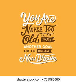 "Hand Drawn Typography / lettering Design Quote "" You are never too old to set another goal or to dream new dream  """
