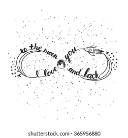 Hand drawn typography lettering phrase I love you to the moon and back. Infinity symbol for typography greeting and invitation card for Valentine day or save the date card.