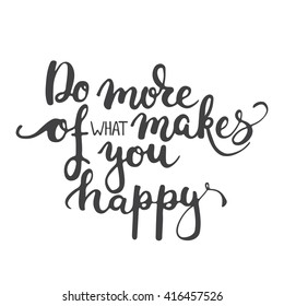 Hand drawn typography lettering phrase Do more of what makes you happy isolated on the white background. Modern calligraphy for typography greeting and invitation card or t-shirt print