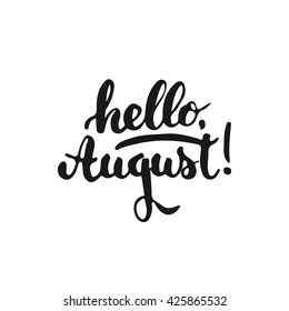 Hand drawn typography lettering phrase Hello, August! isolated on the white background. Fun calligraphy for typography greeting and invitation card or t-shirt print design.