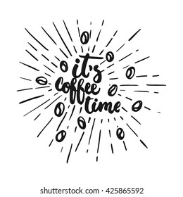 Hand drawn typography lettering phrase It's coffee time with coffee beans and light rays isolated on the white. Fun calligraphy for typography greeting and invitation card or t-shirt print design.