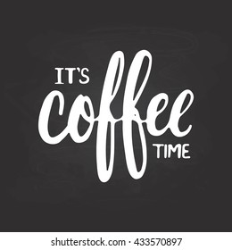 Hand drawn typography lettering phrase It's coffee time isolated on the black chalkboard background. Fun calligraphy for typography greeting and invitation card or t-shirt print design.