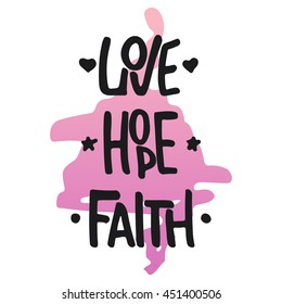 Hand drawn typography lettering phrase Faith Hope Love isolated on the white background. Fun calligraphy for typography greeting and invitation card or t-shirt print design.