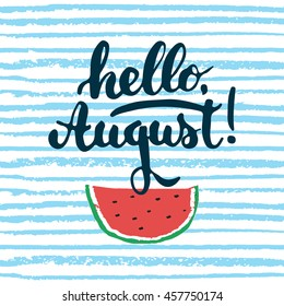 Hand drawn typography lettering phrase Hello, august! on the blue sketch line background with watermelon. Fun calligraphy for greeting and invitation card or print design.