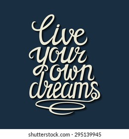 """Hand drawn typography lettering poster.Motivational quote """"Live your own dreams"""".For greeting cards, postcards, posters and other decorations.Vector illustration."""