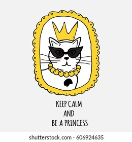 "Hand drawn typography poster with cat and phrase in it""Keep calm and be a princess"". Hand drawn poster. Hand drawn cat art. Black and white cat graphic.Cat in sunglasses."
