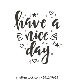 Hand drawn typography poster. Conceptual handwritten phrase Have a nice day .T shirt hand lettered calligraphic design. Inspirational vector typography